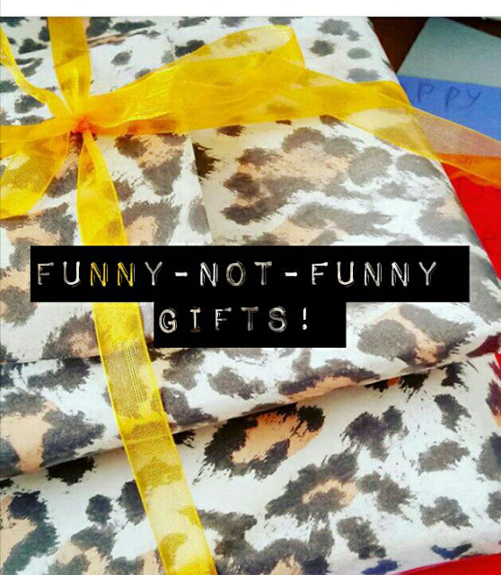 Funny-not-funny gifts…