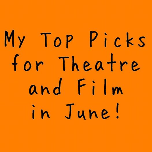 My Top Picks for Theatre and Film in June!