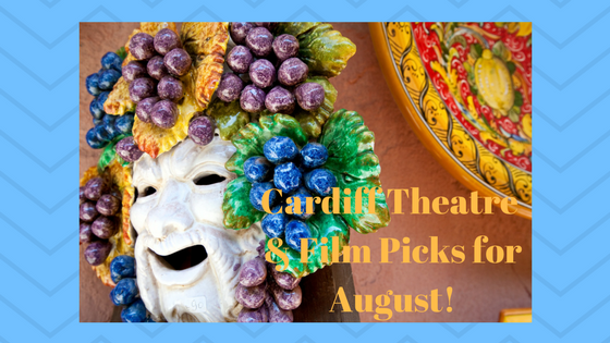 Cardiff Theatre & Film Picks for August!