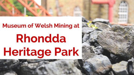 Museum of Welsh Mining at Rhondda Heritage Park.