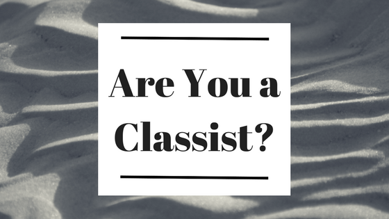 Are You a Classist?