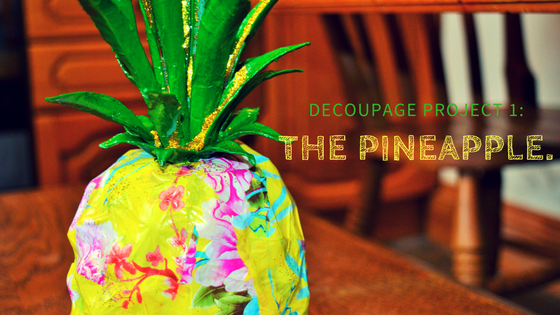 Decoupage Project 1: The Pineapple.