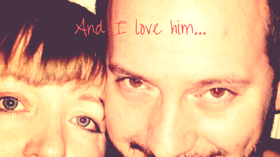 And I love him…