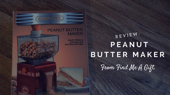 Review: Peanut Butter Maker from Find Me A Gift.