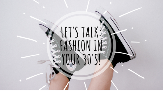 Let's Talk: Fashion in Your 30's.