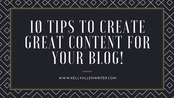 10 Tips to Create Great Content for Your Blog!