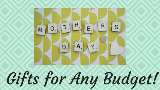 Mother's Day Gifts for Any Budget!