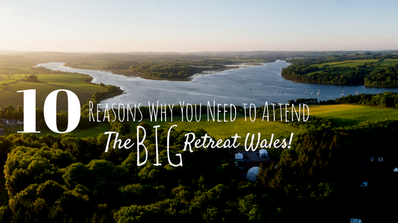 10 Reasons Why You Need to Attend The Big Retreat Wales!