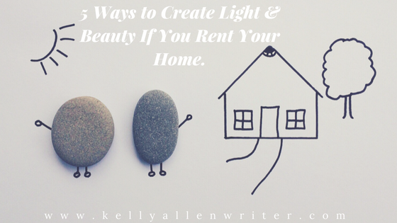 5 Ways to Create Light & Beauty If You Rent Your Home.