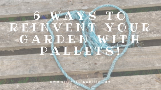 Reinventing Your Garden With Pallets!
