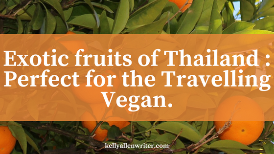 Exotic fruits of Thailand : Perfect for the Travelling Vegan.