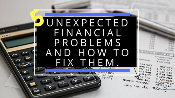 5 Unexpected Financial Problems and How to Fix Them.