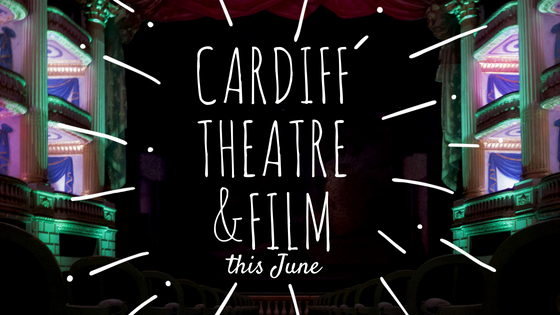 Cardiff Theatre and Film Events in June!