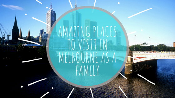 Amazing Places to Visit in Melbourne as a Family