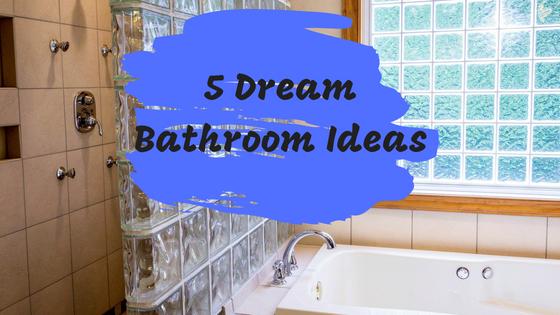5 Dream Bathroom Ideas for a Dream Home