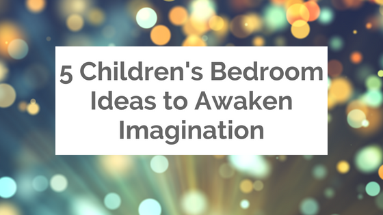 5 Children's Bedroom Ideas to Awaken Imagination