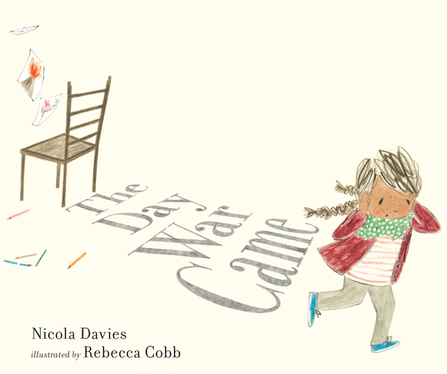 The Day War Came by by Nicola Davies and Illustrated by Rebecca Cobb