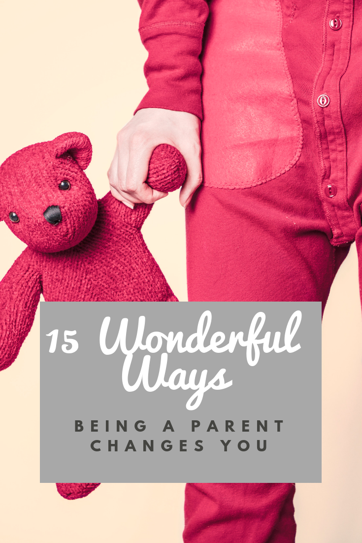 15 Wonderful Ways Being a Parent Changes You... toddler with a teddy bear and title