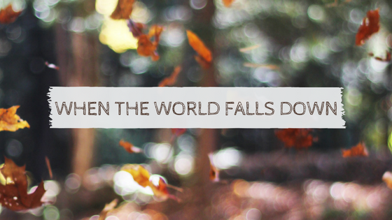 When the World Falls Down #Anxiety
