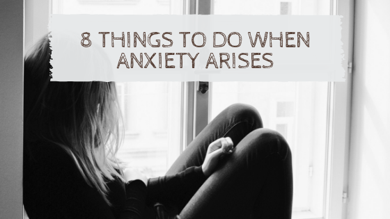 8 Things to Do When Anxiety Arises
