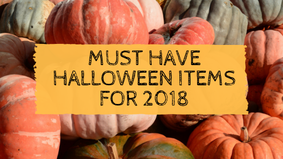 Must Have Halloween Items for 2018