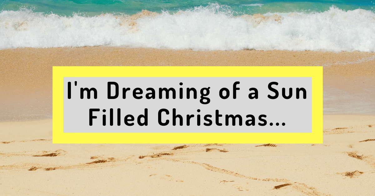I'm Dreaming of a Sun Filled Christmas…