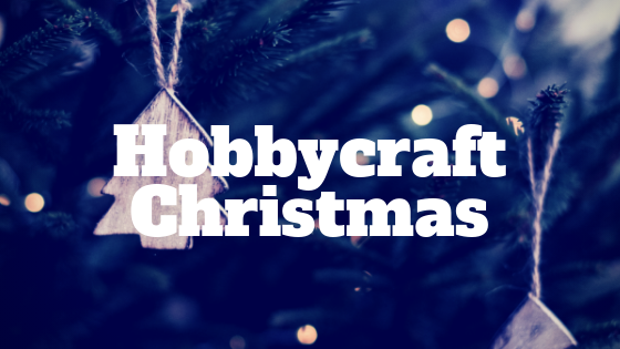 Christmas Crafts From Hobbycraft 2019